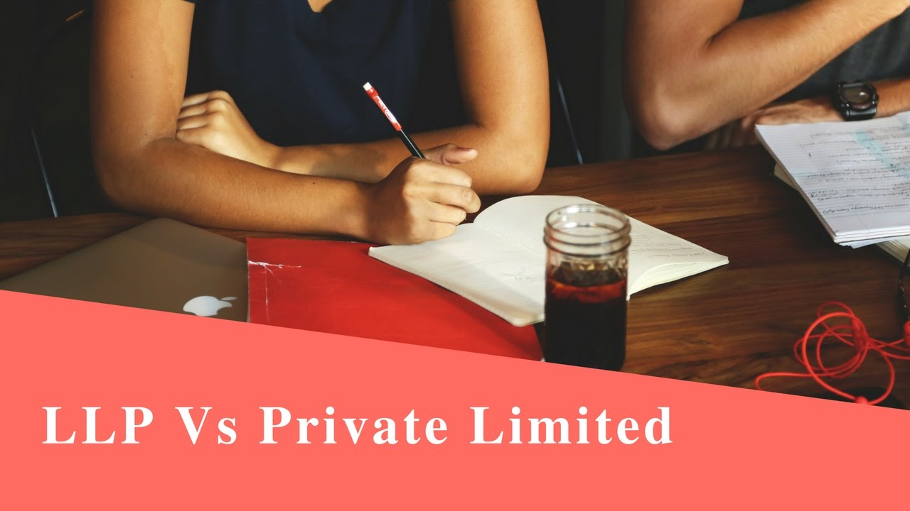 Difference between LLP (Limited Liability Partnership) and Private Limited Company